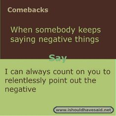 Do you know someone who makes negative comments. Check out our top ten comeback list for negative people. (roast and comebacks) Funny Insults And Comebacks, Savage Comebacks, Snappy Comebacks, Clever Comebacks, Funny Comebacks, Witty Insults, Puns Jokes, Funny Puns, Funny Texts