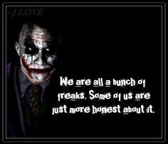 Some of what the Joker says is more honest than you'd expect it to be.
