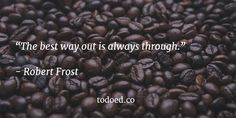 "Todoed ‏@Todoed_pwl  12h12 hours ago ""The best way out is always through."" - Robert Frost #todoed #Quotes #DailyMotivation"