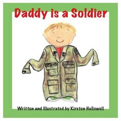 Daddy Is a Soldier By Kirsten Hallowell  ~~My 3 yr old LOVES this book and it's absolutely helping make deployment easier on her :-)