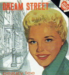 1920 - 2002 Dream Street is a 1957 album by Peggy Lee, arranged by Sy Oliver. Recorded between 5 and 7 Jun 1956 at the Capitol Tower, Hollywood for the Decca label.