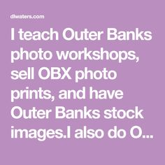 I teach Outer Banks photo workshops, sell OBX photo prints, and have Outer Banks stock images.I also do Outer Banks Aerial realestate photography. Banks, Workshop, Teaching, Prints, Photography, Atelier, Photograph, Work Shop Garage, Fotografie