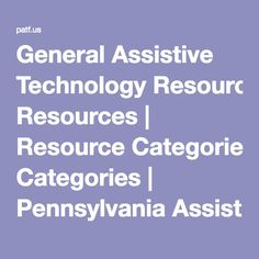 General Assistive Technology Resources | Resource Categories | Pennsylvania Assistive Technology Foundation