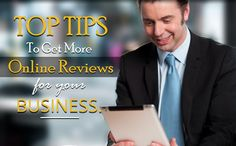 Top Tips To Get More Online Reviews For Your Business