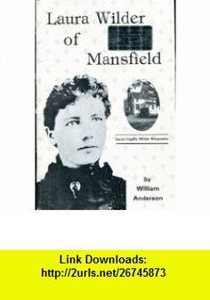 Laura Wilder of Mansfield (9780961008819) William Anderson , ISBN-10: 0961008814  , ISBN-13: 978-0961008819 ,  , tutorials , pdf , ebook , torrent , downloads , rapidshare , filesonic , hotfile , megaupload , fileserve