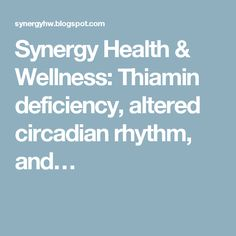 Synergy Health & Wellness: Thiamin deficiency, altered circadian rhythm, and…