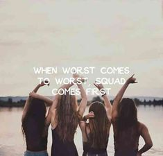 """""""When worse comes to worst, squad comes first."""""""