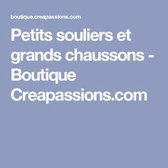 Petits souliers et grands chaussons - Boutique Creapassions.com