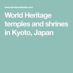 World Heritage temples and shrines in Kyoto, Japan