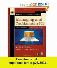 Mike Meyers CompTIA A+ Guide to Managing and Troubleshooting PCs, Third Edition (Exams 220-701  220-702) (Mike Meyers Computer Skills) (9780071713801) Michael Meyers , ISBN-10: 0071713808  , ISBN-13: 978-0071713801 ,  , tutorials , pdf , ebook , torrent , downloads , rapidshare , filesonic , hotfile , megaupload , fileserve