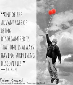 the advantages of being disorganized!! :)