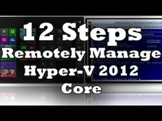 12 Steps to Remotely Manage Hyper-V Server 2012 Core