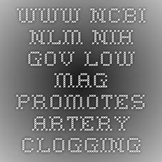 www.ncbi.nlm.nih.gov - low mag promotes artery clogging