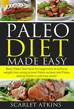 (Paleo Diet Solution) Paleo Diet Made Easy: Basic Paleo Diet Facts for Beginners to achieve weight loss using proven Paleo Recipes and Paleo Eating Habits in just one week! ... paleo diet cookbook, paleo cookbook) #Paleo #Dinners