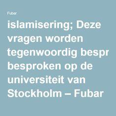 islamisering; Deze vragen worden tegenwoordig besproken op de universiteit van Stockholm – Fubar