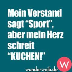 Mein Verstand sagt 'Sport', aber mein Herz schreit 'KUCHEN'!