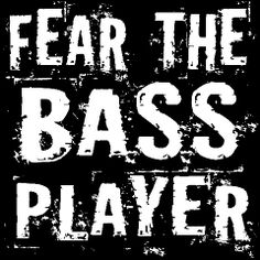 Fear The Bass Player!  Funny music humor quote for the bass guitarist has a great grunge look and comes on a variety of black t-shirts, colorful hoodies and tees and other gift items.