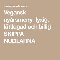 Vegansk nyårsmeny- lyxig, lättlagad och billig – SKIPPA NUDLARNA