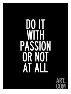 Do It With Passion or Not At All Art Print by Brett Wilson at Art.com