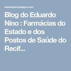 Blog do Eduardo Nino : Farmácias do Estado e dos Postos de Saúde do Recif...