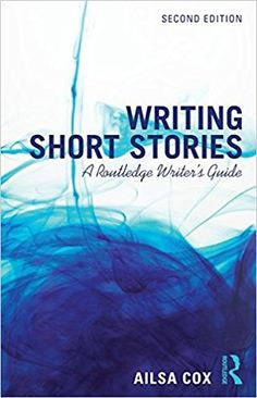 Writing Short Stories: A Routledge Writer's Guide: Amazon.co.uk: Ailsa Cox: 9781138955431: Books