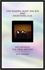 Written by respected English music journalist Jon Savage, This searing light, the sun and everything else: Joy Division: The Oral History is essential reading for music fans. Detailing the pioneering band's existence (from 1976 to 1980), Savage draws from interviews with surviving band members—Peter Hook, Stephen Morris and Bernard Sumner
