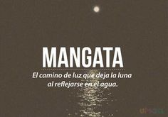 Mangata-The light path left by the moon as it reflects upon the water The Words, Weird Words, More Than Words, Cool Words, Pretty Words, Beautiful Words, Unusual Words, Magic Words, Spanish Quotes