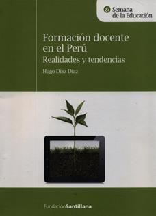 Formación docente en el Perú : realidades y tendencias / Hugo Díaz Díaz. LB 1719.P4 D66