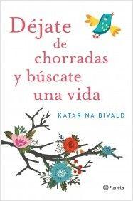 portada_dejate-de-chorradas-y-buscate-una-vida_katarina-bivald_201512291510.jpg