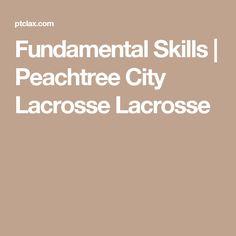 Fundamental Skills | Peachtree City Lacrosse Lacrosse