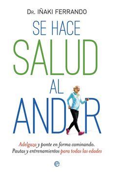 Se hace salud al andar : adelgaza y ponte en forma caminando : pautas y entrenamientos para todas las edades / Iñaki Ferrando
