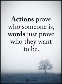 Actions Quotes | Actions prove who someone is, words just prove who they want to be.