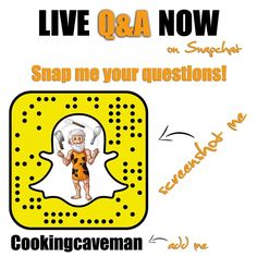 Live on #Snapchat right now for the next 30 minutes. Snap me your questions and I will answer ALL of them! Add me using this snapcode or by username (Cookingcaveman)