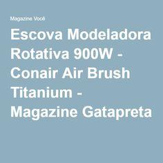 Escova Modeladora Rotativa 900W - Conair Air Brush Titanium - Magazine Gatapreta