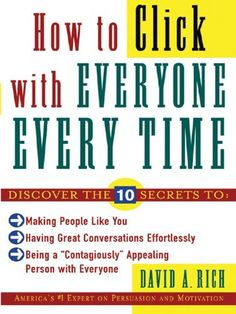How to Click With Everyone Every Time by David Rich. $9.99. Author: David Rich. 178 pages. Publisher: McGraw-Hill; 1 edition (March 4, 2004)