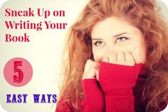 5 Easy Ways to Sneak Up On Writing Your Book - Are you having problems writing your book? Here's how to sneak up on it. These simple methods work. Before you know it, you'll be a published author: http://www.fabfreelancewriting.com/blog/2014/02/13/5-easy-ways-sneak-writing-book/