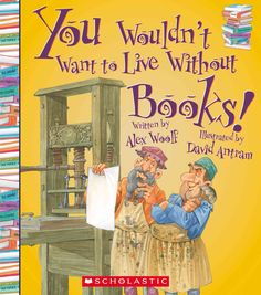 You Wouldn't Want to Live Without Books by Alex Woolf. (Franklin Watts®, an imprint of Scholastic Inc., Uses humor in both text and illustrations to describe the history of books and how important they have been to civilization. Library Lessons, Library Books, Library Ideas, Book Club Books, The Book, Book Lists, Elementary Library, Thing 1, Readers Workshop