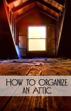 Tips and Tricks for How to Organize an Attic