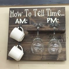 How to tell time Coffee mug = AM  Wine glasses = PM