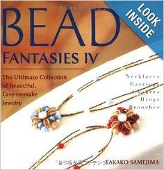 Bead Fantasies IV: The Ultimate Collection of Beautiful, Easy-to-Make Jewelry: Takako Samejima: 9784889962048: Amazon.com: Books