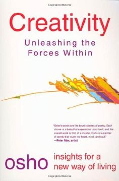 Creativity: Unleashing the Forces Within (Osho Insights for a New Way of Living) by Osho, http://www.amazon.com/dp/0312205198/ref=cm_sw_r_pi_dp_guOFqb1YKG3SN