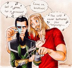 Loki and Thor-let it go...