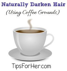 Naturally Darken Hair Color Using Coffee - You can use coffee grounds to darken your hair and add shine without much cost to you.