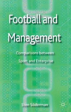 """Read """"Football and Management Comparisons between Sport and Enterprise"""" by S. Soderman available from Rakuten Kobo. What happens off the football pitch? This volume mixes storytelling with theoretical and conceptual reasoning to analyse. Economics Books, Management Books, Business Money, Storytelling, Good Books, Leadership, This Book, Pdf, Writing"""