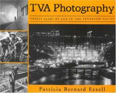 TVA Photography: Thirty Years of Life in the Tennessee Valley by Patricia Bernard Ezzell. $25.00. Publisher: University Press of Mississippi (September 5, 2003). Author: Patricia Bernard Ezzell