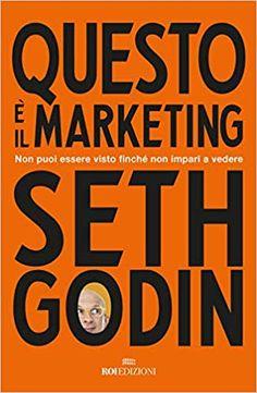 Scarica Questo è il marketing. Non puoi essere visto finché non impari a vedere Libro PDF Seth Godin Scarica e leggi online