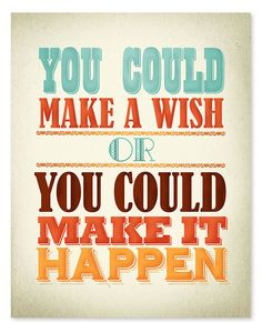 """You could make a wish or you could make it happen."" • art print by wickedpaper, from Etsy #inspire #quote #art"