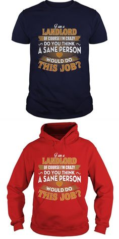 Best Family Jobs Gifts, Funny Works Gifts Ideas I Am LANDLORD Of Course  Im Crazy     Guys Tee Hoodie Sweat Shirt Ladies Tee Youth Tee Guys V-Neck Ladies V-Neck Unisex Tank Top Unisex Longsleeve Tee Pub Landlord T Shirts Pub Landlord T Shirts Pub Landlord T Shirts Pub Landlord T Shirts