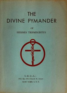 The divine pymander of Hermes Trismegistus   https://ia700808.us.archive.org/zipview.php?zip=/33/items/olcovers690/olcovers690-L.zip&file=6902310-L.jpg