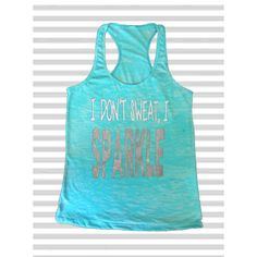 Burnout Tank Top I Dont Sweat I Sparkle Tank Top Workout Tank Top... ($18) ❤ liked on Polyvore featuring activewear, activewear tops, aqua, tanks, tops and women's clothing